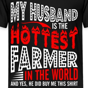 My Husband Is The Hottest Farmer - Toddler Premium T-Shirt