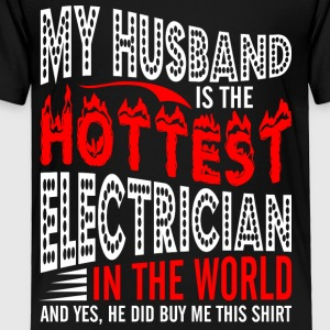 My Husband Is The Hottest Electrician - Toddler Premium T-Shirt