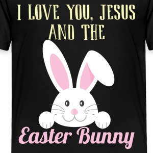 I love you Jesus And Easter Bunny Cute Design - Toddler Premium T-Shirt
