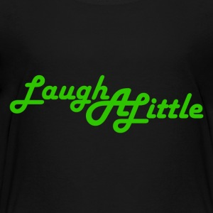 Laugh A Little - Toddler Premium T-Shirt