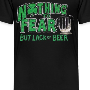 Nothing to Fear Lack of Beer - Toddler Premium T-Shirt