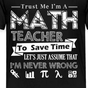 Trust Me I'm A Math Teacher Shirt - Toddler Premium T-Shirt