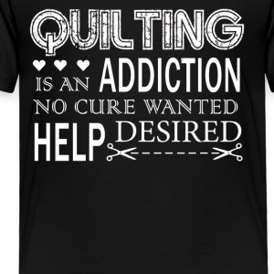 Quilting Is An Addiction Tee Shirt - Toddler Premium T-Shirt