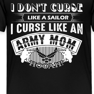 I Curse Like An Army Mom Shirt - Toddler Premium T-Shirt