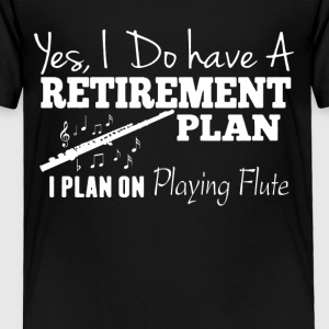 Retirement Plan On PLaying Flute Shirt - Toddler Premium T-Shirt