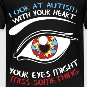 Autism Awareness Shirt Look At Autism With Your - Toddler Premium T-Shirt
