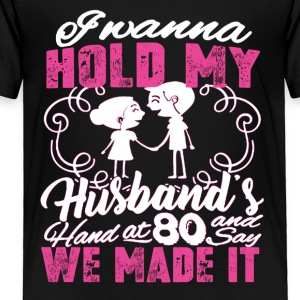 Hold onto my Husband forever Tee Shirt - Toddler Premium T-Shirt
