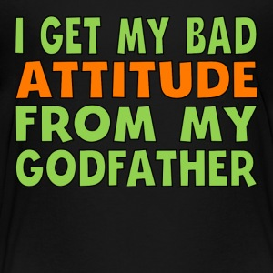 I Get My Bad Attitude From My Godfather - Toddler Premium T-Shirt