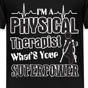 I'm A Physical Therapist What's Your Superpower - Toddler Premium T-Shirt