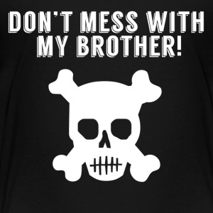Don't Mess With My Brother Skull And Crossbones - Toddler Premium T-Shirt
