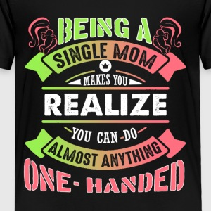 Single Mom Can Do Almost Anything Shirt - Toddler Premium T-Shirt