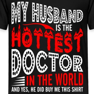 My Husband Is The Hottest Doctor - Toddler Premium T-Shirt