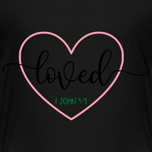 Loved 1 John 4:9 Bible Verse - Toddler Premium T-Shirt