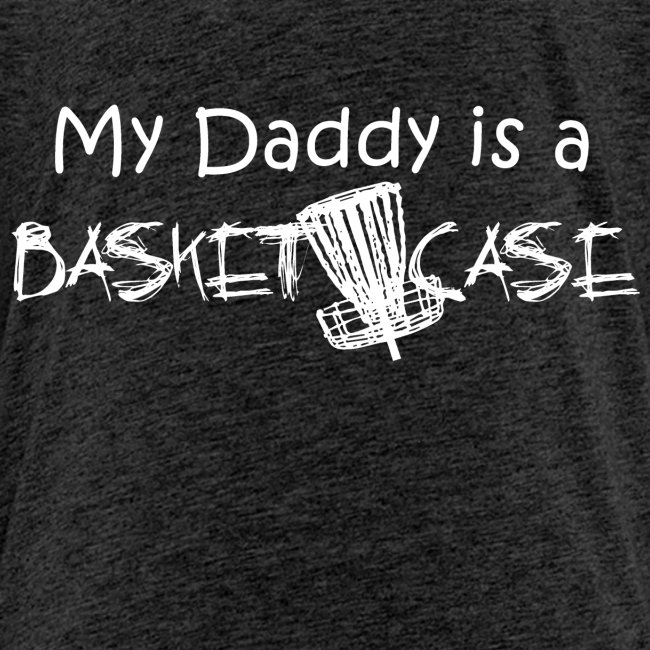 My Daddy is a Basket Case