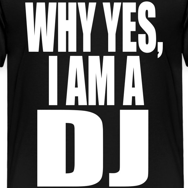 WHY YES I AM A DJ