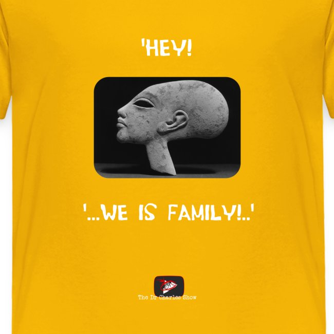 Hey, we is family!