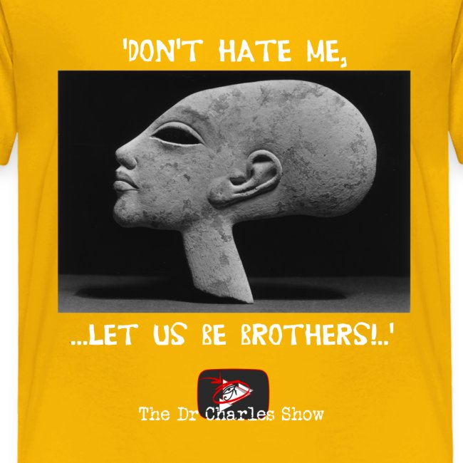 Don't Hate me! Let us be Brothers!