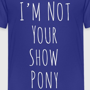 Im Not Your Show Pony - Toddler Premium T-Shirt