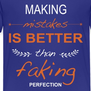 Making mistakes is better than faking perfection. - Toddler Premium T-Shirt