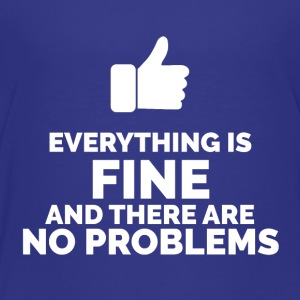 Everything is Fine and There are No Problems - Toddler Premium T-Shirt