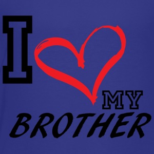 I_LOVE_MY_BROTHER - Toddler Premium T-Shirt