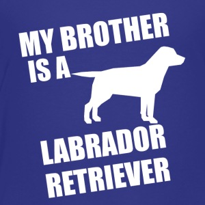 My Brother Is A Labrador Retriever - Toddler Premium T-Shirt
