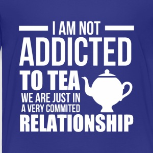 1 I AM NOT ADDICTED TO TEA - Toddler Premium T-Shirt