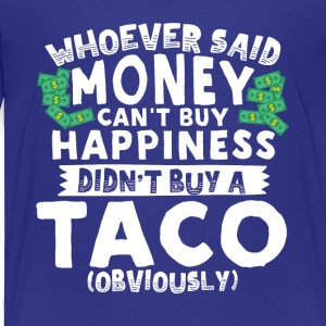 Money Can't Buy Happiness Buy a Taco - Toddler Premium T-Shirt