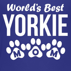World's Best Yorkie Mom - Toddler Premium T-Shirt