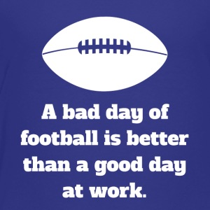 Bad Day Of Football - Toddler Premium T-Shirt
