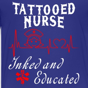 Tattooed Nurse Inked And Educated T Shirt - Toddler Premium T-Shirt