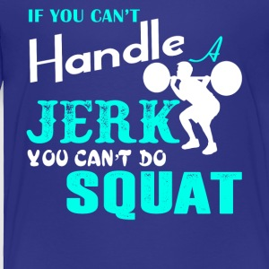 If You Can't Handle Jerk You Can't Do Squat Shirt - Toddler Premium T-Shirt