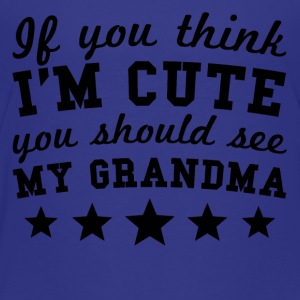 If You Think I'm Cute You Should See My Grandma - Toddler Premium T-Shirt