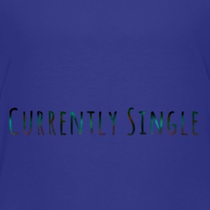 Currently Single T-Shirt - Toddler Premium T-Shirt