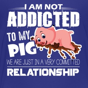 I Am Not Addicted To My Pig Shirt - Toddler Premium T-Shirt