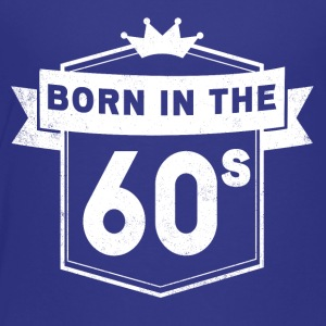 BORN IN THE 60S - Toddler Premium T-Shirt