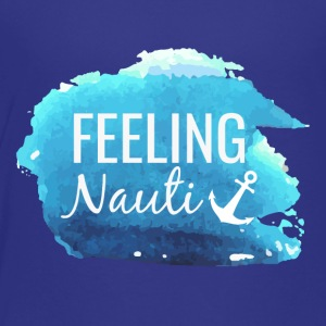 Feeling Nauti - Toddler Premium T-Shirt