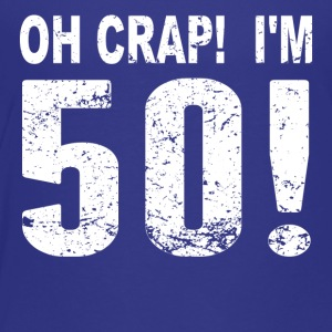 Oh Crap! I'm 50! 50th Birthday - Toddler Premium T-Shirt