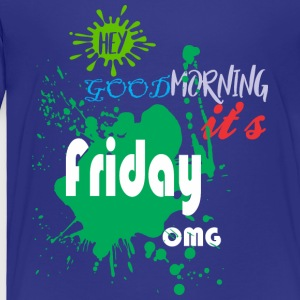 Hey Good Morning Its Friday OMG Jesus Good Friday - Toddler Premium T-Shirt