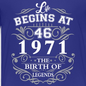 Life begins at 46 1971 The birth of legends - Toddler Premium T-Shirt