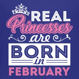 Real Princesses are Born in February - Toddler Premium T-Shirt