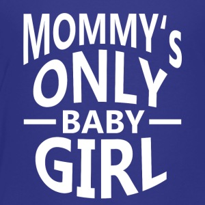 mommys only baby GIRL - Toddler Premium T-Shirt