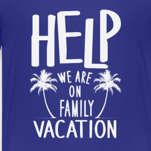 Help We Are On Family Vacation - Toddler Premium T-Shirt