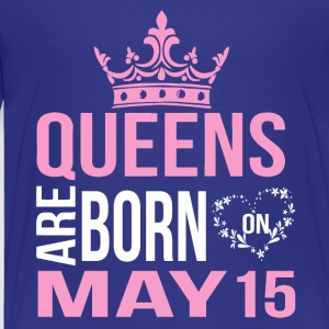 Queens are born on May 15 - Toddler Premium T-Shirt