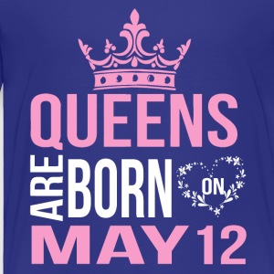 Queens are born on May 12 - Toddler Premium T-Shirt