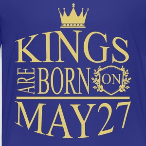 Kings are born on May 27 - Toddler Premium T-Shirt