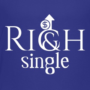 Rich and single - Toddler Premium T-Shirt