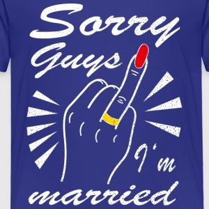 Sorry guys I'm married - Toddler Premium T-Shirt