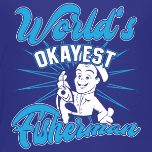 Fisher! Angler! Okayest! funny! - Toddler Premium T-Shirt