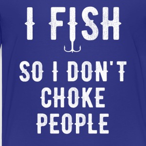 I fish do I dont choke people - Toddler Premium T-Shirt